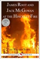 James Root and Jack McGowan at the Hinckley Fire ebook by William Sabin