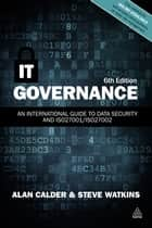 IT Governance - An International Guide to Data Security and ISO27001/ISO27002 ebook by Alan Calder, Steve Watkins