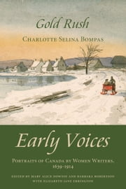 Gold Rush - Early Voices — Portraits of Canada by Women Writers, 1639–1914 ebook by Mary Alice Downie,Barbara Robertson,Elizabeth Jane Errington,Charlotte Selina Bompas