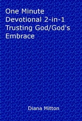 One Minute Devotional 2-in-1 Trusting God/God's Embrace ebook by Diana Mitton