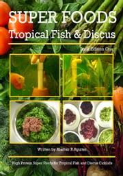 Super Foods Tropical Fish and Discus Book ebook by Alastair R Agutter