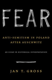Fear - Anti-Semitism in Poland After Auschwitz ebook by Jan Gross