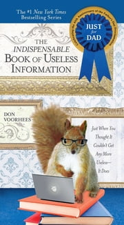 The Indispensable Book of Useless Information - Just When You Thought It Couldn't Get Any More Useless--It Does ebook by Don Voorhees