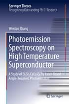 Photoemission Spectroscopy on High Temperature Superconductor - A Study of Bi2Sr2CaCu2O8 by Laser-Based Angle-Resolved Photoemission ebook by Wentao Zhang