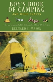 Boy's Book of Camping and Wood Crafts ebook by Bernard S. Mason