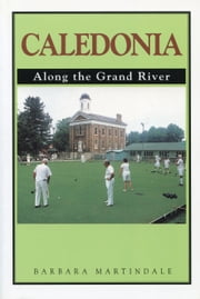 Caledonia - Along the Grand River ebook by Barbara Martindale