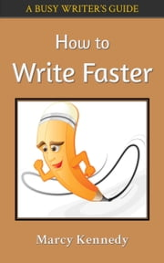 How to Write Faster - A Busy Writer's Guide ebook by Marcy Kennedy