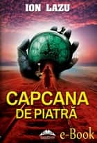 Capcana de piatră ebook by Lazu Ion