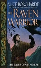 The Raven Warrior ebook by Alice Borchardt