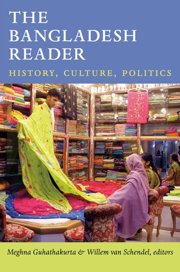The Bangladesh Reader - History, Culture, Politics ebook by