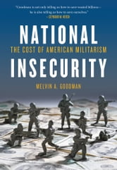 National Insecurity - The Cost of American Militarism ebook by Melvin  A. Goodman