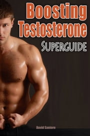 Boosting Testosterone Superguide ebook by David Santoro