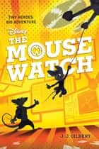 The Mouse Watch (Volume 1) ebook by J. J. Gilbert