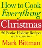 How to Cook Everything Christmas eBook by Mark Bittman