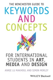 The Winchester Guide to Keywords and Concepts for International Students in Art, Media and Design ebook by Annie Makhoul,Simon Morley