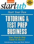 Start Your Own Tutoring and Test Prep Business ebook by Entrepreneur Press