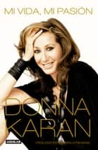 Mi vida, mi pasión ebook by Donna Karan
