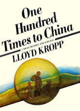 One Hundred Times to China ebook by Lloyd Kropp