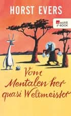 Vom Mentalen her quasi Weltmeister ebook by Horst Evers, Peter Palm