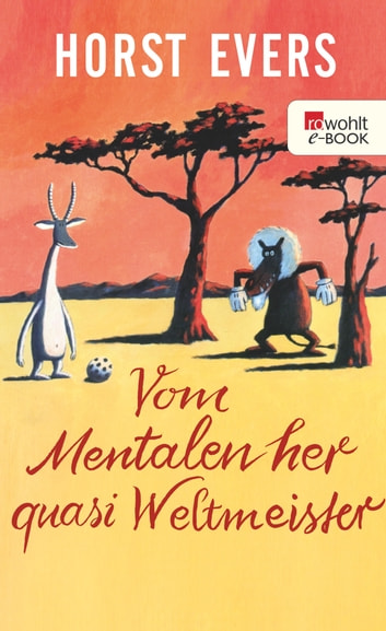 Vom Mentalen her quasi Weltmeister ebook by Horst Evers,Peter Palm
