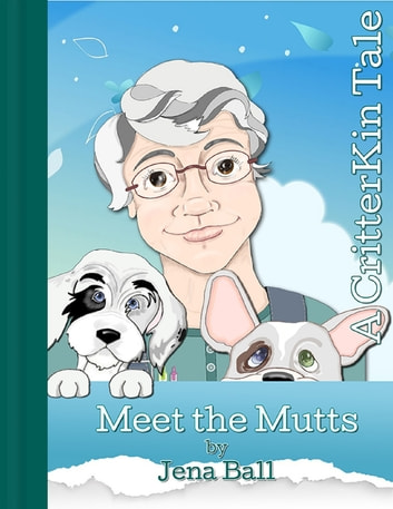 Meet the Mutts: A CritterKin Tale ebook by Jena Ball