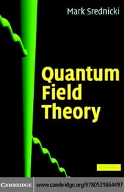 Quantum Field Theory ebook by Srednicki, Mark