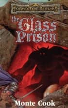 The Glass Prison - Forgotten Realms ebook by Monte Cook