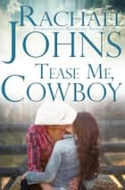 Tease Me, Cowboy ebook by Rachael Johns