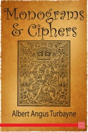Monograms & Ciphers ebook by Albert Angus Turbayne
