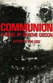 Communion ebook by Graeme Gibson