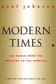 Modern Times - The World from the Twenties to the Nineties ebook by Paul Johnson