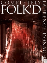 Completely Folk'd - third book in the Folk'd trilogy ebook by Laurence Donaghy