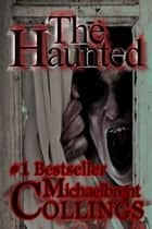 The Haunted ebook by Michaelbrent Collings