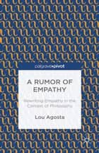 A Rumor of Empathy - Rewriting Empathy in the Context of Philosophy ebook by