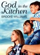 God In The Kitchen ebook by Brooke Williams