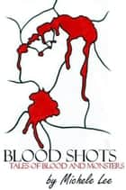 Blood Shots: Tales of Blood and Monsters ebook by Michele Lee