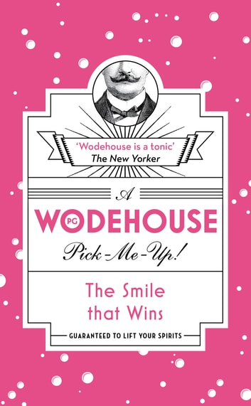 The Smile that Wins - (Wodehouse Pick-Me-Up) ebook by P.G. Wodehouse