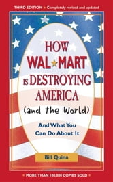 How Walmart Is Destroying America (And the World) - And What You Can Do about It ebook by Bill Quinn