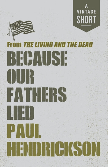 Because Our Fathers Lied - from The Living and the Dead ebook by Paul Hendrickson