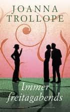 Immer freitagabends ebook by Joanna Trollope, Angelika Kaps
