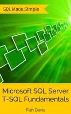 Microsoft SQL Server T-SQL Fundamentals ebook by Fish Davis