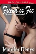 Friend or Foe ebook by Jennifer Denys