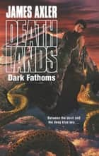 Dark Fathoms ebook by James Axler