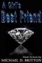 A Girl's Best Friend ebook by Michael D. Britton