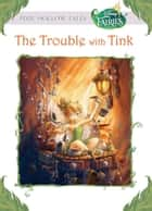 Disney Fairies: The Trouble with Tink ebook by Kiki Thorpe