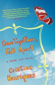 Come Together, Fall Apart ebook by Cristina Henriquez