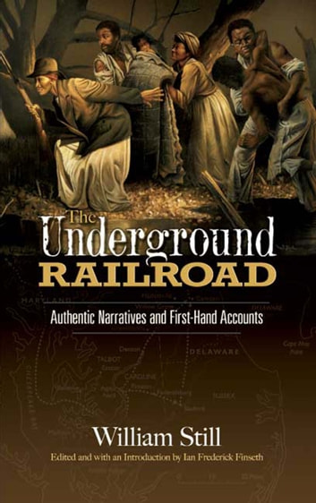 The Underground Railroad - Authentic Narratives and First-Hand Accounts ebook by William Still