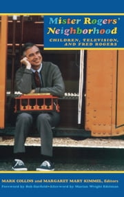 Mister Rogers Neighborhood - Children Television And Fred Rogers ebook by Mark Collins,Margaret Mary Kimmel