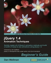 jQuery 1.4 Animation Techniques: Beginners Guide ebook by Dan Wellman