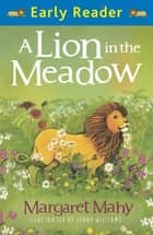 A Lion In The Meadow ebook by Margaret Mahy, Jenny Williams